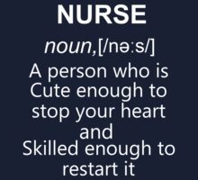 NURSE. A person who is CUTE enough to stop your HEART and SKILLED enough to RESTART it. by pravinya2809