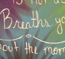 The Moments that Take Your Breath Away Sticker