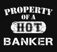 Property Of A Hot Banker - TShirts & Hoodies by funnyshirts2015
