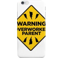 WARNING!! OVER WORKED PARENT iPhone Case/Skin