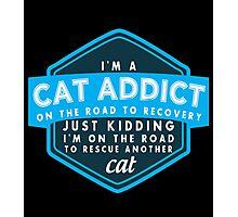 """I'm A Cat Addict On The Road to Recovery. Just Kidding I'm on the Road to Rescue another Cat"" Collection #21000058 Photographic Print"