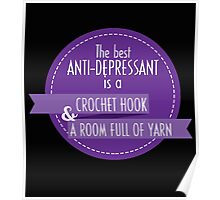 """""""The Best Anti-Depressant is a Crochet Hook & A Room Full of Yarn"""" Collection #21000062 Poster"""