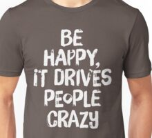 Be Happy It Drives People Crazy Unisex T-Shirt
