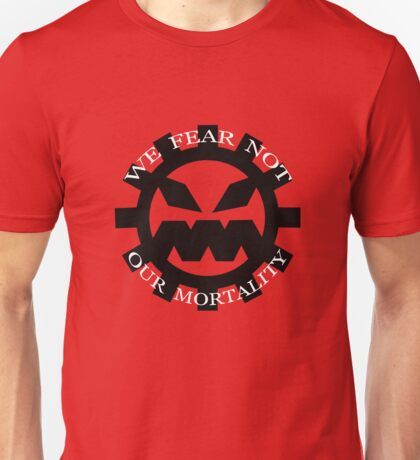 We Fear Not Our Mortality Unisex T-Shirt