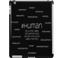 #human, one label - white letters iPad Case/Skin