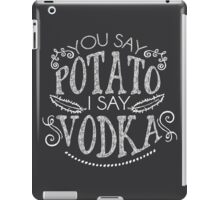 You Say Potato I Say Vodka iPad Case/Skin