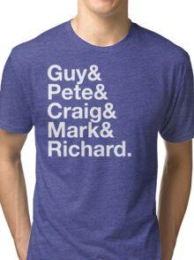 Guy&Pete&Craig&Mark&Richard. white text Tri-blend T-Shirt