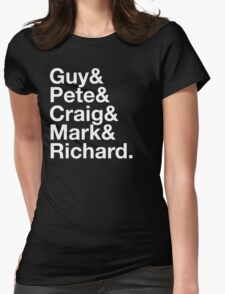Guy&Pete&Craig&Mark&Richard. white text Womens Fitted T-Shirt
