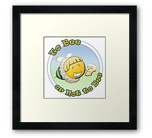 To Bee or Not To Bee Framed Print