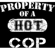 Property Of A Hot Cop - TShirts & Hoodies Photographic Print