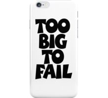 TOO BIG TO FAIL Overweight Quote iPhone Case/Skin