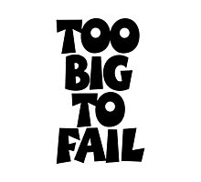 TOO BIG TO FAIL Overweight Quote Photographic Print