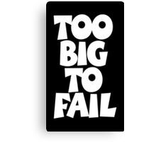 TOO BIG TO FAIL Overweight Quote (White) Canvas Print
