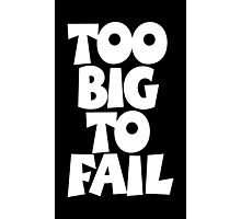 TOO BIG TO FAIL Overweight Quote (White) Photographic Print