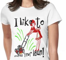I like to Mow Your Lawn Womens Fitted T-Shirt