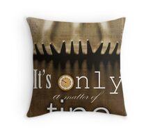 Only a matter of tine Throw Pillow