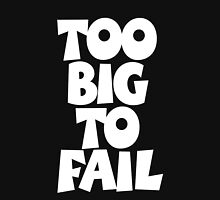 TOO BIG TO FAIL Overweight Quote (White) Unisex T-Shirt