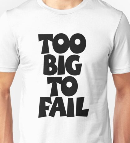 TOO BIG TO FAIL Overweight Quote Unisex T-Shirt