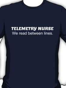 TELEMETRY NURSE. We read between LINES. T-Shirt