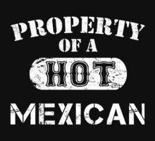 Property Of A Hot Mexican - TShirts & Hoodies by funnyshirts2015