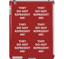 They Do Not Represent Me! iPad Case/Skin