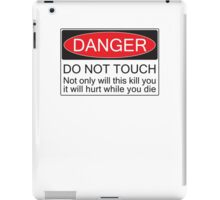 Danger - Don't Touch iPad Case/Skin