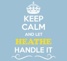 Keep Calm and Let HEATHE Handle it Kids Clothes