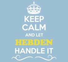 Keep Calm and Let HEBDEN Handle it Kids Clothes