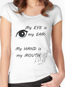 Eyes are ears, hands are mouths - American sign language Women's Fitted Scoop T-Shirt