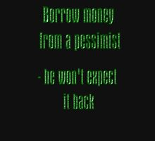 Borrow Money From A Pessimist Unisex T-Shirt