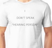 I don't speak hearing person - American sign language Unisex T-Shirt