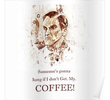 Someone's gonna hang if I don't Get. My. COFFEE! Poster