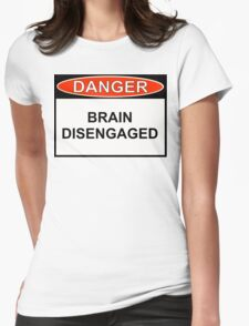 Danger - Brain Disengaged Womens Fitted T-Shirt