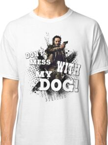 Don't mess with my dog! Classic T-Shirt
