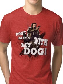 Don't mess with my dog! Tri-blend T-Shirt