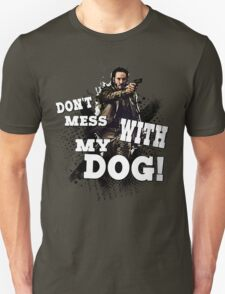 Don't mess with my dog! T-Shirt