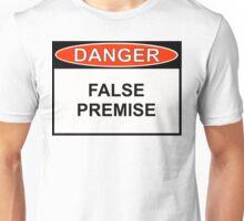 Danger - False Premise Unisex T-Shirt
