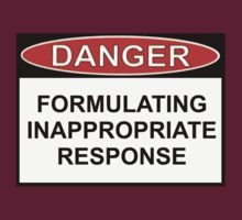 Danger - Inappropriate Response by Ron Marton
