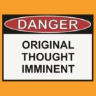 Danger - Original Thought Imminent by Ron Marton