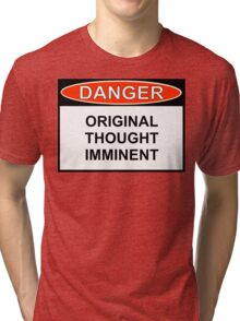 Danger - Original Thought Imminent Tri-blend T-Shirt