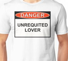 Danger - Unrequited Lover Unisex T-Shirt