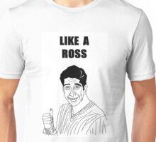 Like A Ross Unisex T-Shirt
