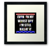 Still Killin' It Framed Print
