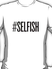 #SELFISH T-Shirt