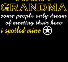 ARMY GRANDMA SOME PEOPLE ONLY DREAM OF MEETING THEIR HERO I SPOILED MINE by fandesigns