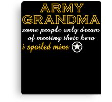 ARMY GRANDMA SOME PEOPLE ONLY DREAM OF MEETING THEIR HERO I SPOILED MINE Canvas Print