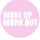 Wake up, work out by adellecousins