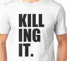 KILLING IT. Unisex T-Shirt