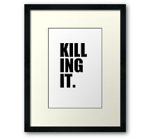 KILLING IT. Framed Print