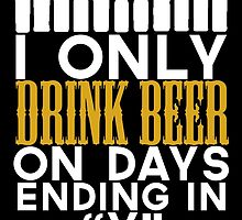 I ONLY DRINK BEER ON DAYS ENDING IN Y by fandesigns